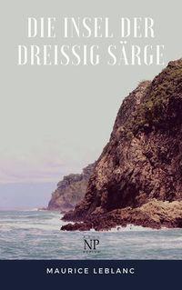 Die Insel der dreißig Särge von Maurice Leblanc lesen