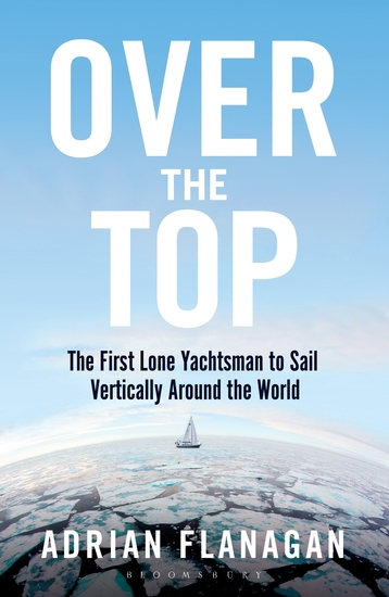 Over the Top - The First Lone Yachtsman to Sail Vertically Around the World - cover