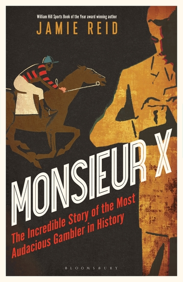 Monsieur X - The incredible story of the most audacious gambler in history - cover