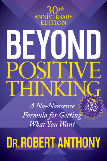 Beyond Positive Thinking 30th Anniversary Edition - A No Nonsense Formula for Getting What You Want - cover