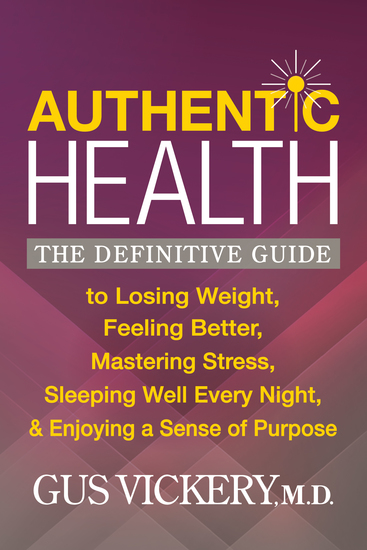 Authentic Health - The Definitive Guide to Losing Weight Feeling Better Mastering Stress Sleeping Well Every Night and Enjoying a Sense of Purpose - cover
