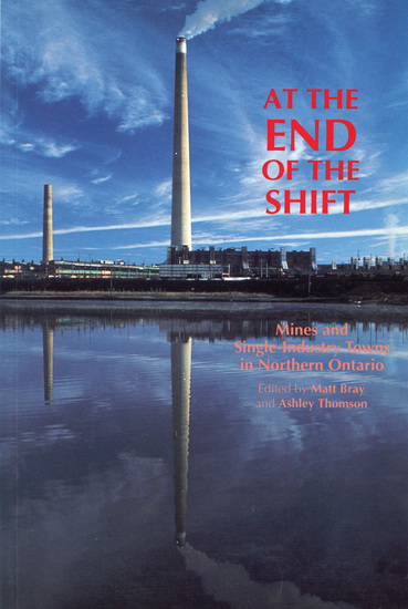 At the End of the Shift - Mines and Single-Industry Towns in Northern Ontario - cover