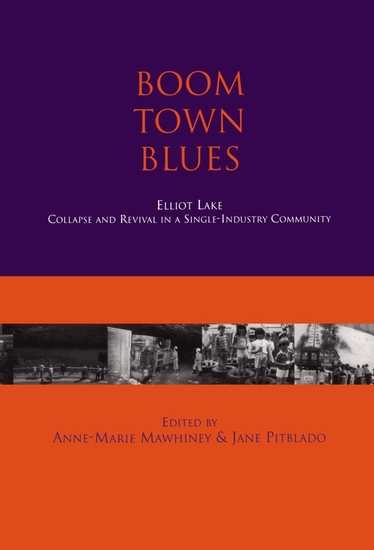 Boom Town Blues: Elliot Lake - Collapse and Revival in a Single-Industry Community - cover