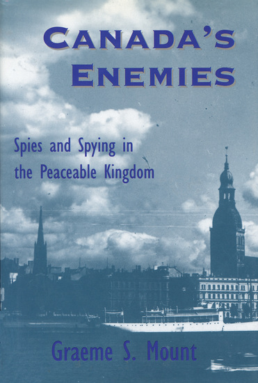 Canada's Enemies - Spies and Spying in the Peaceable Kingdom - cover