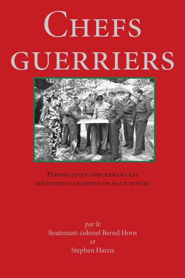 Chefs Guerriers - Perspectives concernant les militaires canadiens de haut niveau - cover