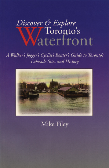 Discover & Explore Toronto's Waterfront - A Walker's Jogger's Cyclist's Boater's Guide to Toronto's Lakeside Sites and History - cover