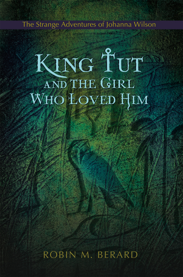 King Tut and the Girl Who Loved Him - <Br><Br>The Strange Adventures <Br>Of Johanna Wilson - cover