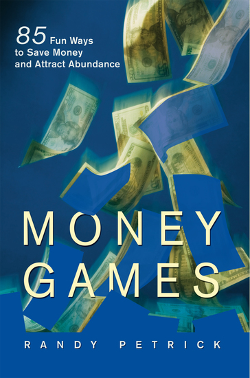 Money Games - 85 Fun Ways to Save Money and Attract Abundance - cover