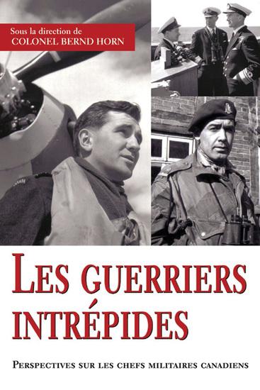 Les guerriers intrépides - Perspectives sur les chefs militaires canadiens - cover