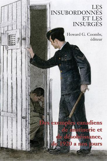 Les Insubordonnés et les insurgés - Des exemples canadiens de mutinerie et de désobeissance de 1920 à nos jours - cover