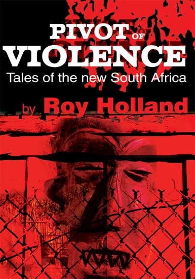 Pivot of Violence - Tales of the New South Africa - cover