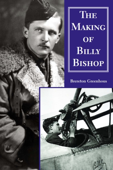 The Making of Billy Bishop - The First World War Exploits of Billy Bishop VC - cover
