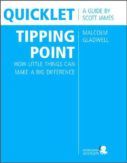 Quicklet on Malcolm Gladwell's The Tipping Point: How Little Things Can Make a Big Difference (CliffNotes-like Summary and Analysis) - cover