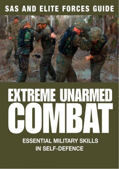 Extreme Unarmed Combat - Hand-to-Hand Fighting Skills From The World's Elite Military Units - cover