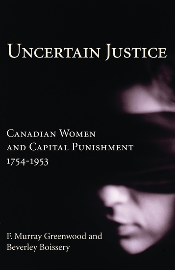 Uncertain Justice - Canadian Women and Capital Punishment 1754-1953 - cover
