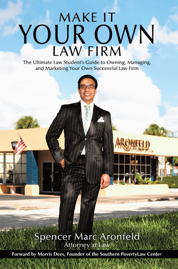 Make It Your Own Law Firm - The Ultimate Law Student'S Guide to Owning Managing and Marketing Your Own Successful Law Firm - cover