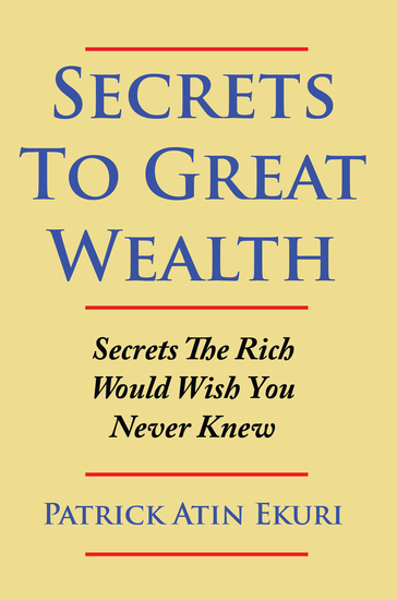 Secrets to Great Wealth - Secrets the Rich Would Wish You Never Knew - cover
