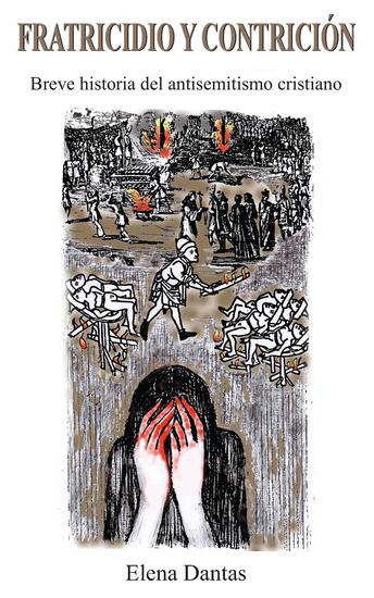 Fratricidio Y Contricion - Breve Historia Del Antisemitismo Cristiano - cover