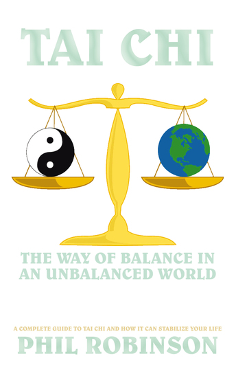 Tai Chi: the Way of Balance in an Unbalanced World - A Complete Guide to Tai Chi and How It Can Stabilize You Life - cover