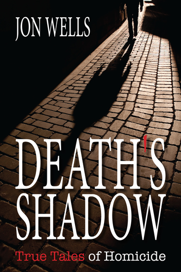 Death's Shadow - True Tales of Homicide - cover