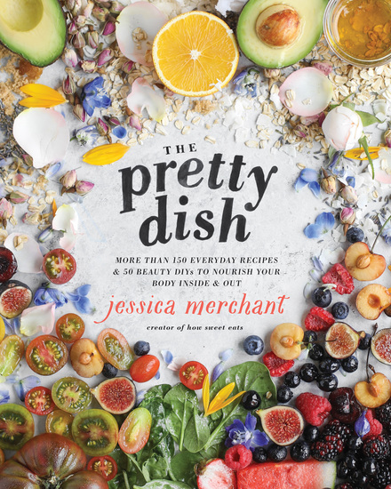 The Pretty Dish - More than 150 Everyday Recipes and 50 Beauty DIYs to Nourish Your Body Inside & Out - cover