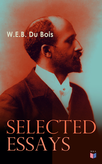 the talented tenth essay by web dubois W e b du bois' the souls of black folk (1903) is a seminal work in african american literature and an american classic in this work du bois proposes that the problem of the twentieth century is the problem of the color-line.