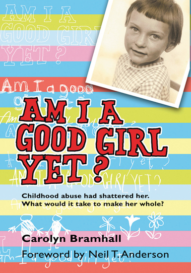 Am I a Good Girl Yet? - Childhood Abuse Had Shattered Her What Would It Take to Make Her Whole? - cover