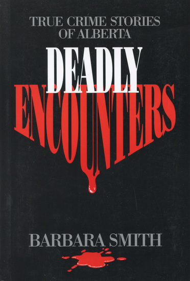 Deadly Encounters - True Crime Stories of Alberta - cover