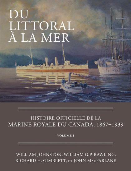 Du littoral à la mer - Histoire officielle de la Marine royale du Canada 1867–1939 Volume I - cover