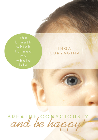 Breathe Consciously and Be Happy! - The Breath Which Turned My Whole Life - cover