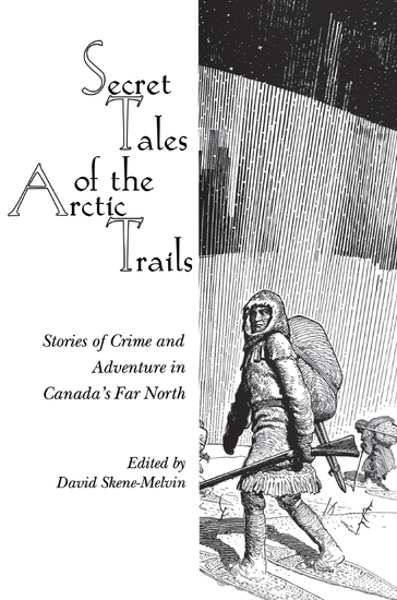 Secret Tales of the Arctic Trails - Stories of Crime and Adventure in Canada's Far North - cover