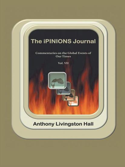 The Ipinions Journal - Commentaries on the Global Events of Our Times—Volume Vii - cover