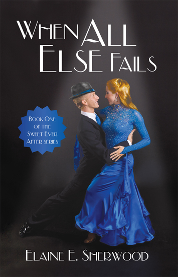 When All Else Fails - Book One of the Sweet Ever After Series - cover
