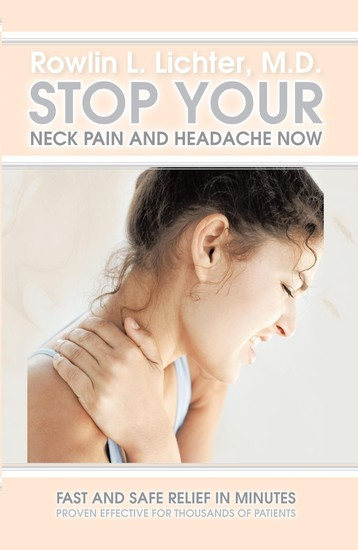 Stop Your Neck Pain and Headache Now - Fast and Safe Relief in Minutes Proven Effective for Thousands of Patients - cover