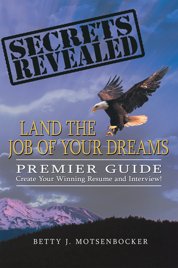 Secrets Revealed: Land the Job of Your Dreams - Premier Guide ~ Create Your Winning Resume and Interview! - cover