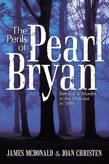 The Perils of Pearl Bryan - Betrayal and Murder in the Midwest in 1896 - cover