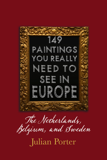 149 Paintings You Really Should See in Europe — The Netherlands Belgium and Sweden - cover