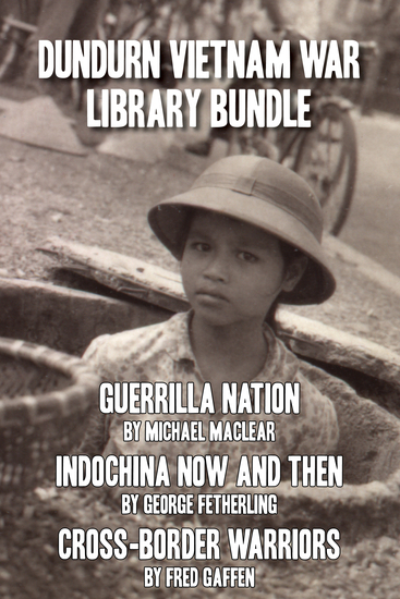 Dundurn Vietnam War Library Bundle - Guerrilla Nation Indochina Now and Then Cross-Border Warriors - cover