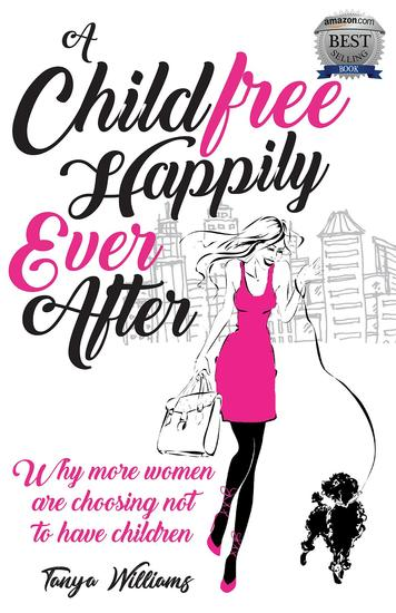 A Childfree Happily Ever After - Why more women are choosing not to have children - cover