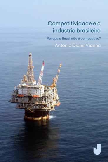 Competitividade e a indústria brasileira - por que o Brasil não é competitivo? - cover