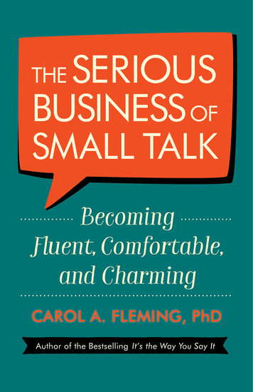 The Serious Business of Small Talk - Becoming Fluent Comfortable and Charming - cover
