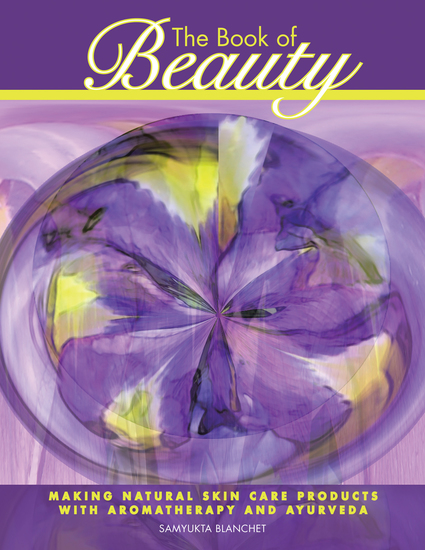 The Book of Beauty - Making Natural Skin Care Products with Aromatherapy and Ayurveda - cover