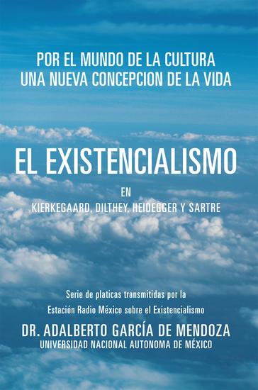 El Existencialismo En Kierkegaard Dilthey Heidegger Y Sartre - cover