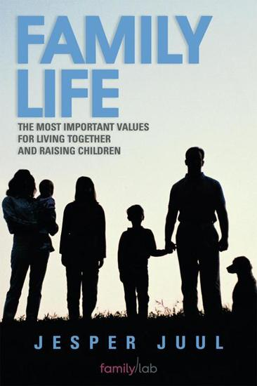 Family Life - The Most Important Values for Living Together and Raising Children - cover