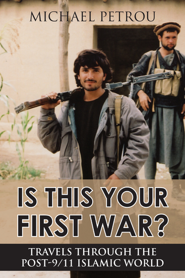 Is This Your First War? - Travels Through the Post-9y11 Islamic World - cover