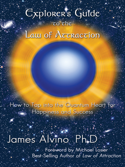 Explorer's Guide to the Law of Attraction - How to Tap into the Quantum-Heart for Happiness and Success - cover