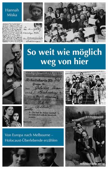 So weit wie möglich weg von hier - Von Europa nach Melbourne – Holocaust-Überlebende erzählen - cover