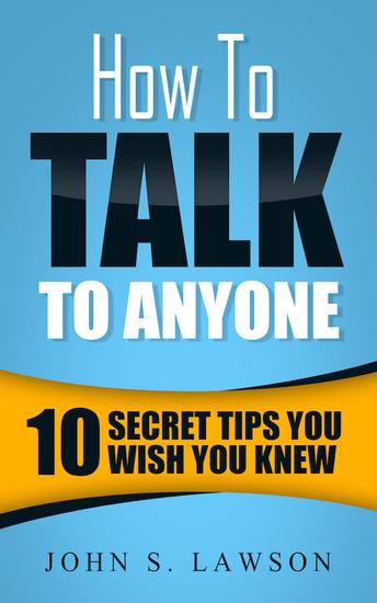 How To Talk To Anyone: 10 Secret Tips You Wish You KnewJ - cover