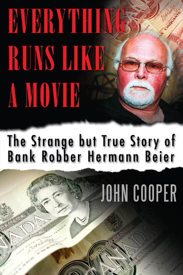 Everything Runs Like a Movie - The Strange but True Story of Bank Robber Hermann Beier - cover