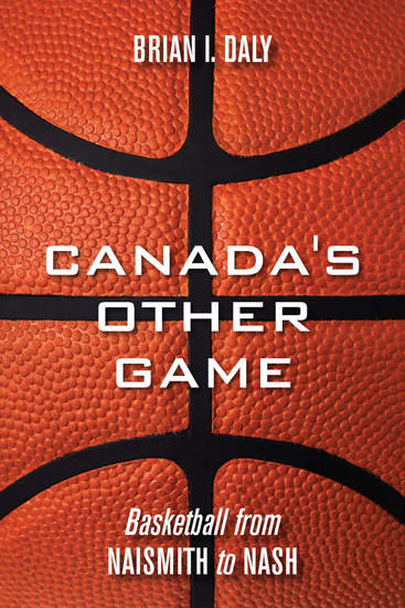 Canada's Other Game - Basketball from Naismith to Nash - cover